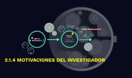 Copy of 2.1.4 MOTIVACIONES DEL INVESTIGADOR