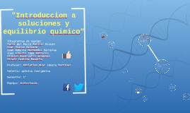 """Copy of """"Introduccion a soluciones y equilibrio quimico"""""""