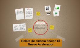 Copy of Relato de ciencía ficción el nuevo acelerador