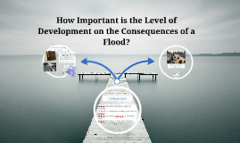How Important is the Level of Development on the Consequence