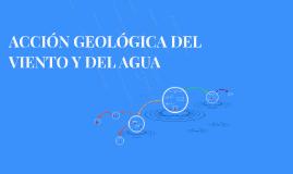 ACCIÓN GEOLÓGICA DEL VIENTO Y DEL AGUA