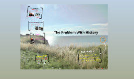 The Problem with History