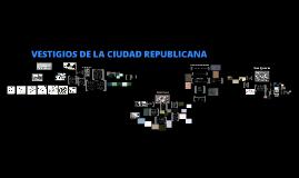 Copy of Vestigios de La Ciudad Republicana