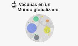 Vacunas en un Mundo globalizado
