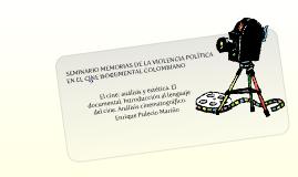 El cine: análisis y estética-  El documental. Introducción al lenguaje del cine. Análisis cinematográfico. Bogotá: Ministerio de Cultura, pp. 155-209. Enrique Pulecio Mariño