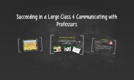 Succeeding in a Large Class & Communicating with Professors