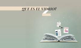 Copy of QUE ES EL VIDRIO?