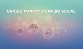CAMBIO TECNICO Y CAMBIO SOCIAL