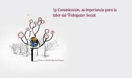 Copy of La Comunicación, su importancia para la labor del Trabajador