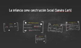 Copy of La infancia como construcción Social (Sandra Carli)
