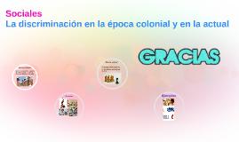 Sociales la discriminación en la época colonial y en la actu