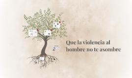 Copy of Que la violencia al hombre no te asombre