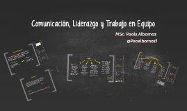 Comunicación, Liderazgo y Trabajo en Equipo