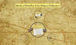 Aportes y Costumbres de las Antiguas Civilizaciones