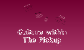 Culture within The Pickup