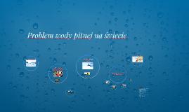 Problem wody pitnej na świecie