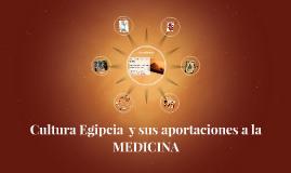 Copy of Cultura Egipcia  y sus aportaciones a la MEDICINA
