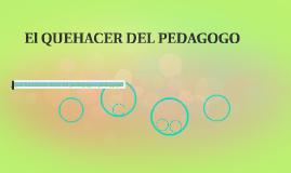 El QUEHACER DEL PEDAGOGO
