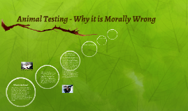 animal testing its wrong Many people are greatly misinformed about animal testing, suspecting that it  consists of nothing more than a chimpanzee getting its nails.