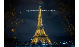 My Adventure in Paris, France