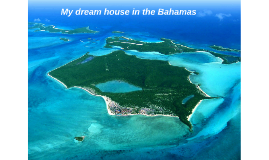 My dream home in the Bahama's