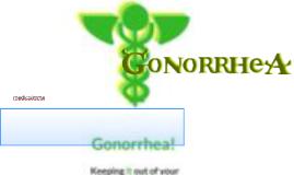 Gonorrhea!