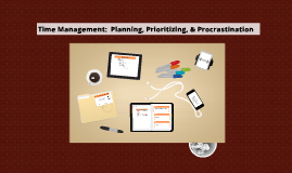 Time Management:  Planning, Prioritizing, & Procrastination