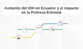 Aumento del IDH en Ecuador y el impacto en la Pobreza Extrem