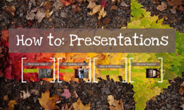 How to: Presentations