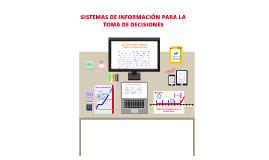 Copy of SISTEMAS DE INFORMACIÓN PARA LA TOMA DE DECISIONES