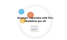 Ensenyar i Aprendre amb TICs: Flexibilitat per sé?