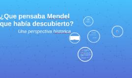 ¿Que pensaba Mendel que había descubierto? Una perspectiva h