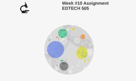 Week #10 Assignment EDTECH 505