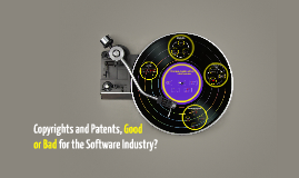 Copyrights and Patents, Good or Bad for the Software Industry