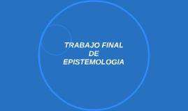 TRABAJO FINAL DE EPISTEMOLOGIA
