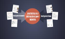 Copy of CARACTERISTICAS DE LA INVESTIGACION DE CAMPO Y DOCUMENTAL