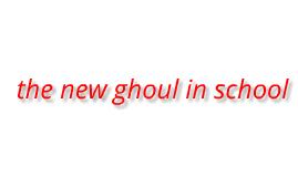 new ghoul in school