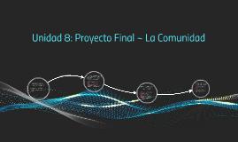 Unidad 8: Proyecto Final ~ La Comunidad