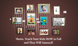 Copy of Moms, Teach Your Kids HOW to Fail and They