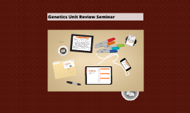 Genetics Unit Review Seminar