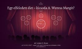Egy elfeledett élet – kicsoda A. Weress Margit?