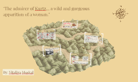 The admirer of Kurtz... a wild and gorgeous apparition of a