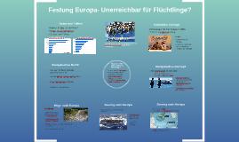 Festung Europa- Unerreichbar für Flüchtlinge?