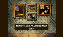 The most controversial peaces of art
