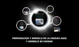 PREPARACION Y ARREGLO DE LA UNIDAD ASEO Y ARREGLO DE UNIDAD
