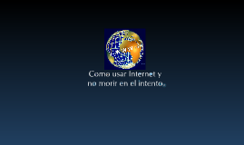 Como usar Internet y no morir en el intento