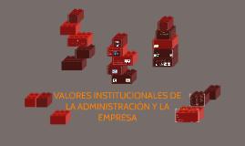 Copy of VALORES INSTITUCIONALES DE LA ADMINISTRACIÓN Y LA EMPRESA