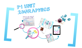 P1 UNIT 23 GRAPHICS