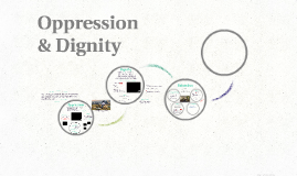 Oppression & Dignity