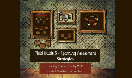 Field Study 5 - Learning Assessment Strategies